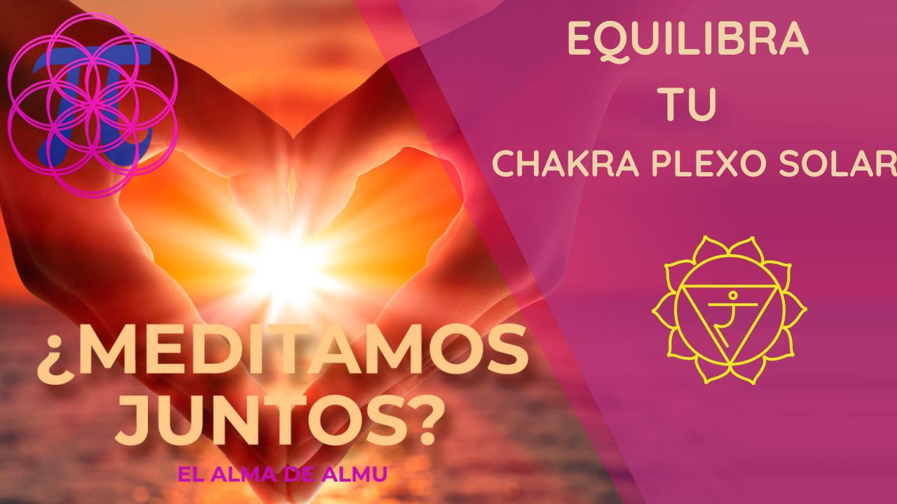 Desbloquea y equilibra el chakra plexo solar